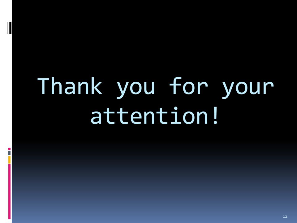 Thank you for your attention! 12