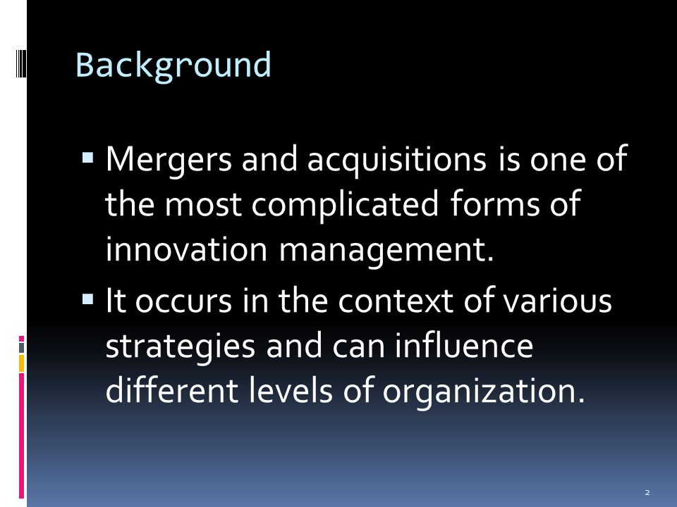 Background  Mergers and acquisitions is one of the most complicated forms of innovation management.
