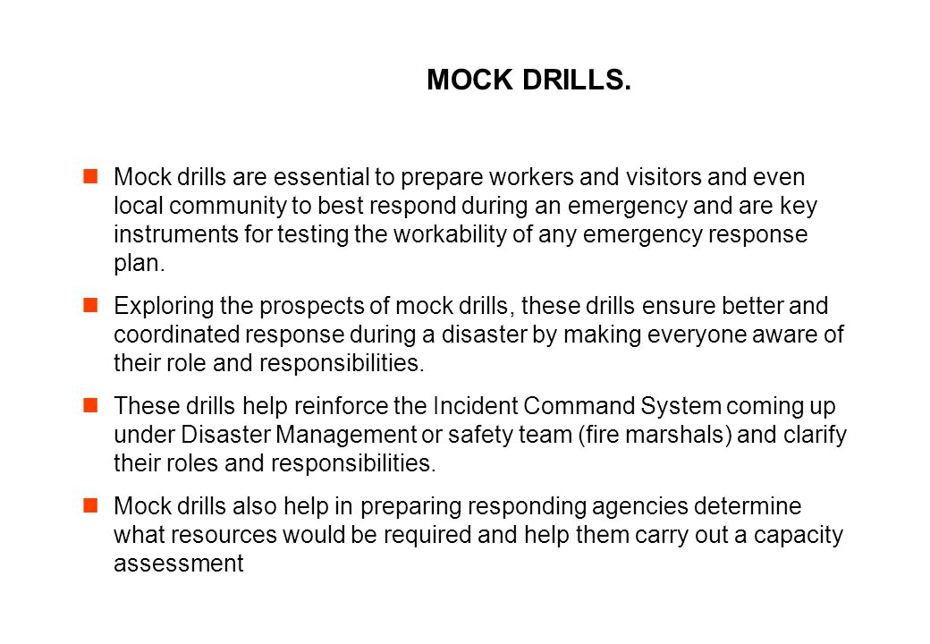 MOCK DRILLS. Mock drills are essential to prepare workers and visitors and even local community to best respond during an emergency and are key instru