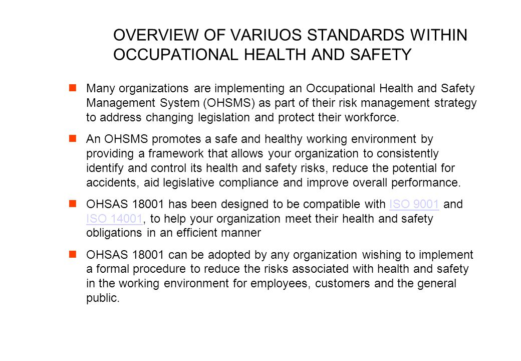OVERVIEW OF VARIUOS STANDARDS WITHIN OCCUPATIONAL HEALTH AND SAFETY Many organizations are implementing an Occupational Health and Safety Management S