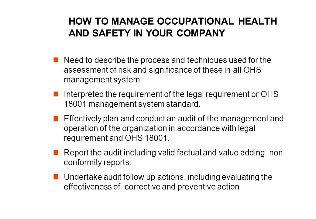 HOW TO MANAGE OCCUPATIONAL HEALTH AND SAFETY IN YOUR COMPANY Need to describe the process and techniques used for the assessment of risk and significance of these in all OHS management system.