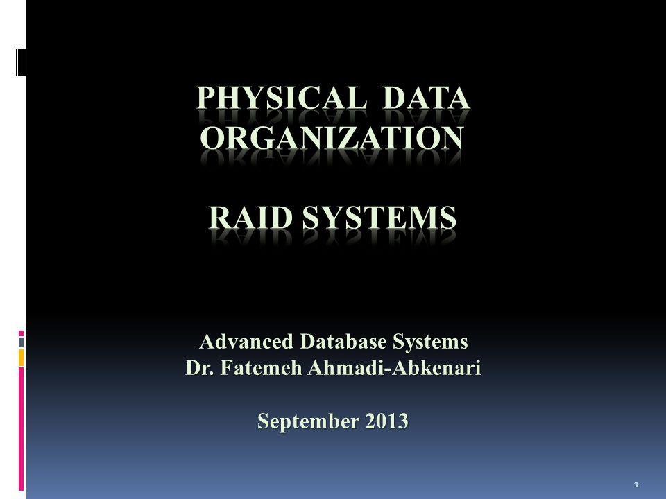 1 Advanced Database Systems Dr. Fatemeh Ahmadi-Abkenari September 2013