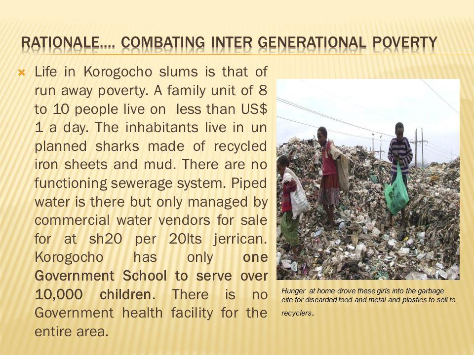 Life in Korogocho slums is that of run away poverty.