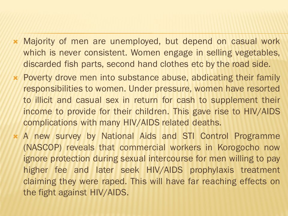 Majority of men are unemployed, but depend on casual work which is never consistent.