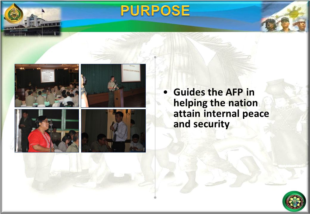 Guides the AFP in helping the nation attain internal peace and security 11