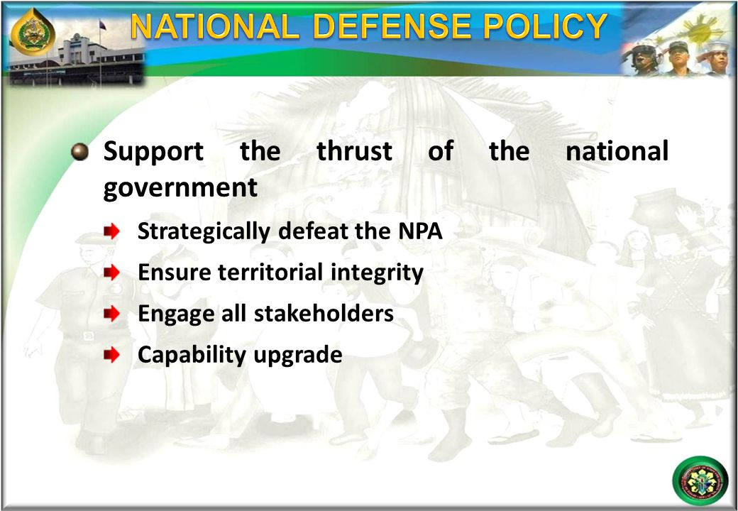 Support the thrust of the national government Strategically defeat the NPA Ensure territorial integrity Engage all stakeholders Capability upgrade 17