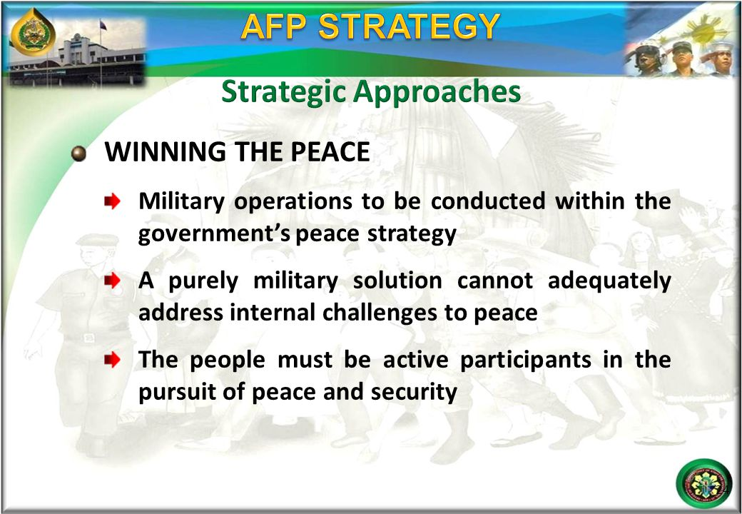 WINNING THE PEACE Military operations to be conducted within the government's peace strategy A purely military solution cannot adequately address inte