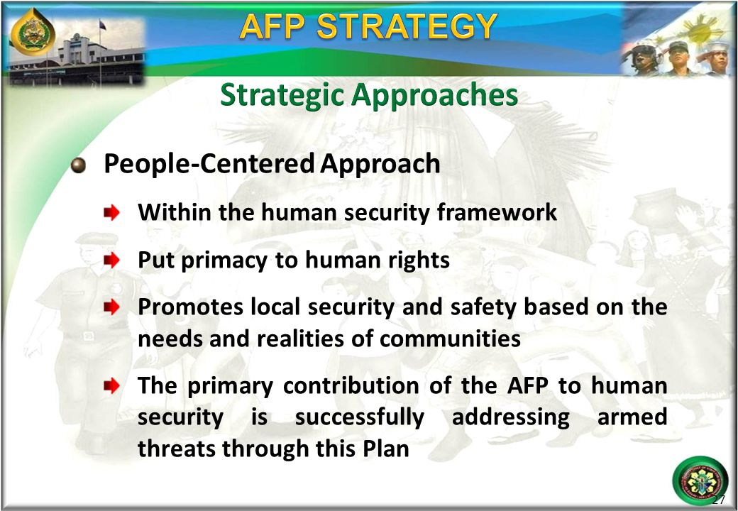 People-Centered Approach Within the human security framework Put primacy to human rights Promotes local security and safety based on the needs and rea