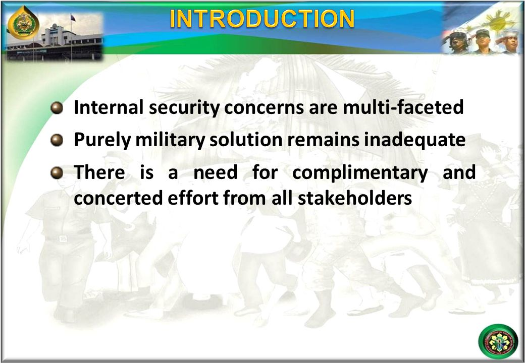 Internal security concerns are multi-faceted Purely military solution remains inadequate There is a need for complimentary and concerted effort from a