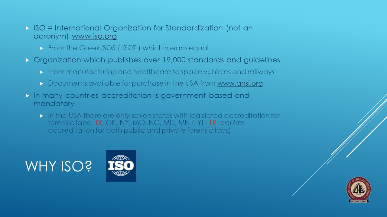 WHY ISO?  ISO = International Organization for Standardization (not an acronym) www.iso.orgwww.iso.org  From the Greek ISOS ( ΙΣΩΣ ) which means equ