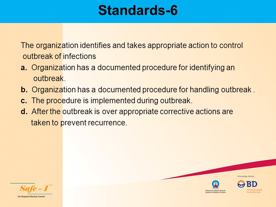 Standards-6 The organization identifies and takes appropriate action to control outbreak of infections a. Organization has a documented procedure for