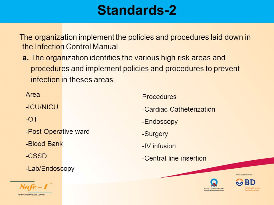Standards-2 The organization implement the policies and procedures laid down in the Infection Control Manual a. The organization identifies the variou