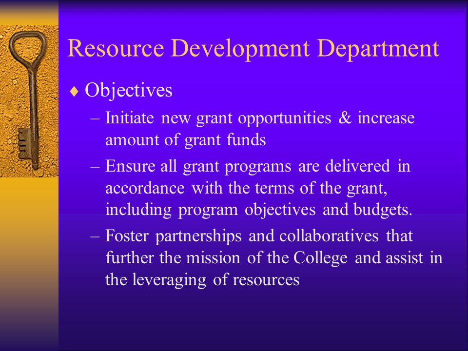 Resource Development Department OObjectives –I–Initiate new grant opportunities & increase amount of grant funds –E–Ensure all grant programs are delivered in accordance with the terms of the grant, including program objectives and budgets.