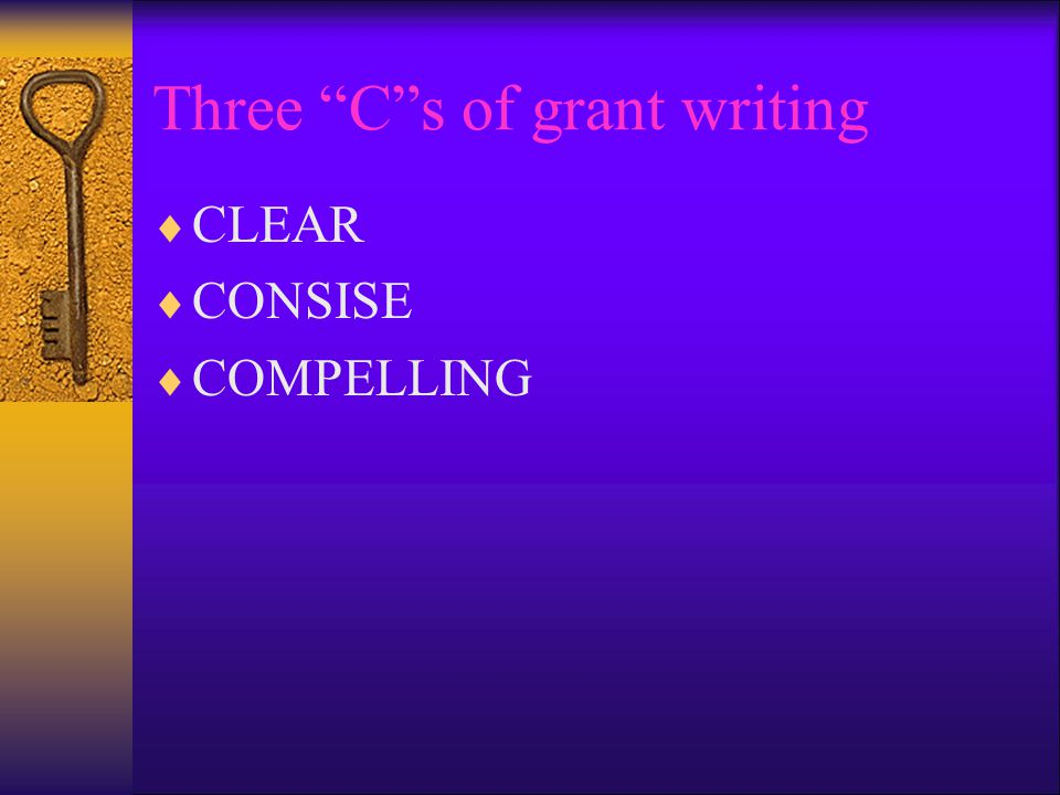 Three C s of grant writing  CLEAR  CONSISE  COMPELLING