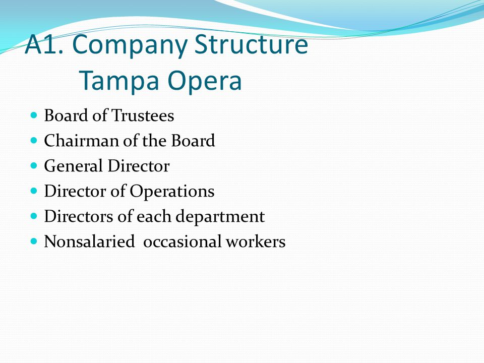 A1. Company Structure Tampa Opera Board of Trustees Chairman of the Board General Director Director of Operations Directors of each department Nonsala