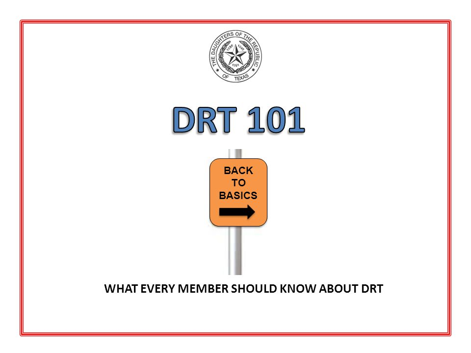 WHAT EVERY MEMBER SHOULD KNOW ABOUT DRT BACK TO BASICS BACK TO BASICS 1