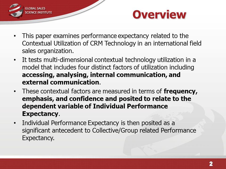 OverviewOverview This paper examines performance expectancy related to the Contextual Utilization of CRM Technology in an international field sales organization.