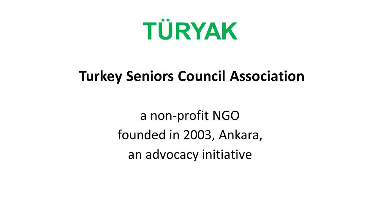 TÜRYAK Turkey Seniors Council Association a non-profit NGO founded in 2003, Ankara, an advocacy initiative