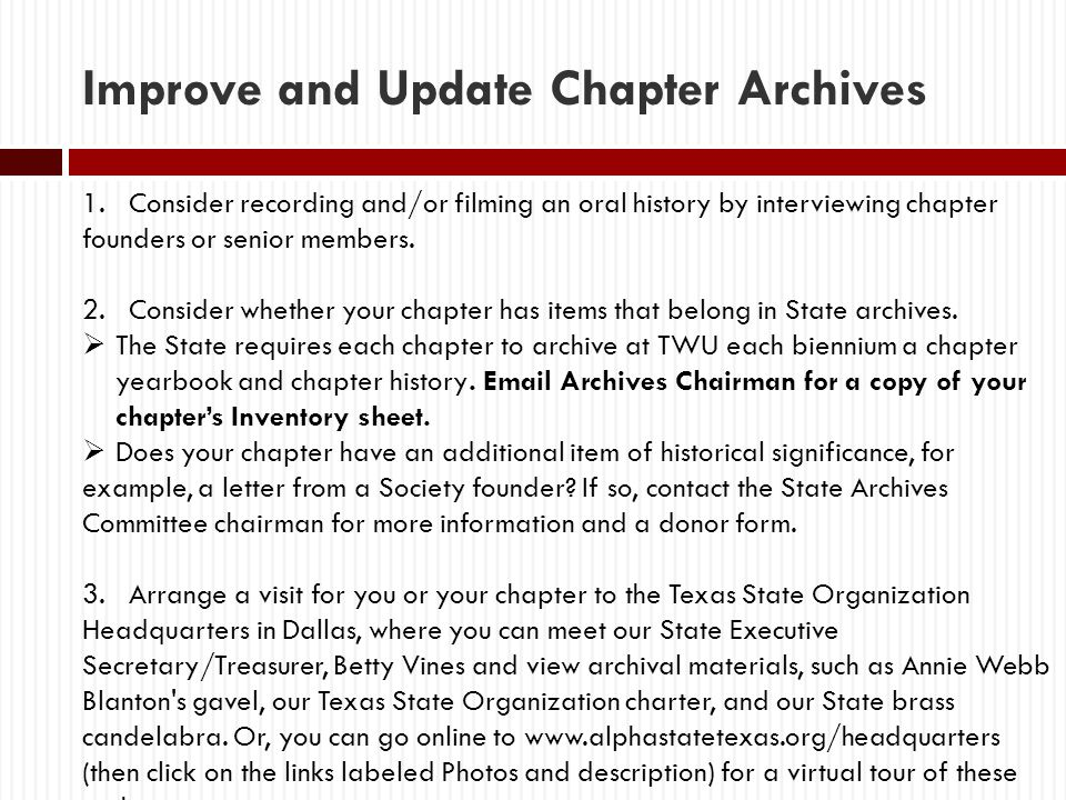 Improve and Update Chapter Archives 1. Consider recording and/or filming an oral history by interviewing chapter founders or senior members. 2. Consid