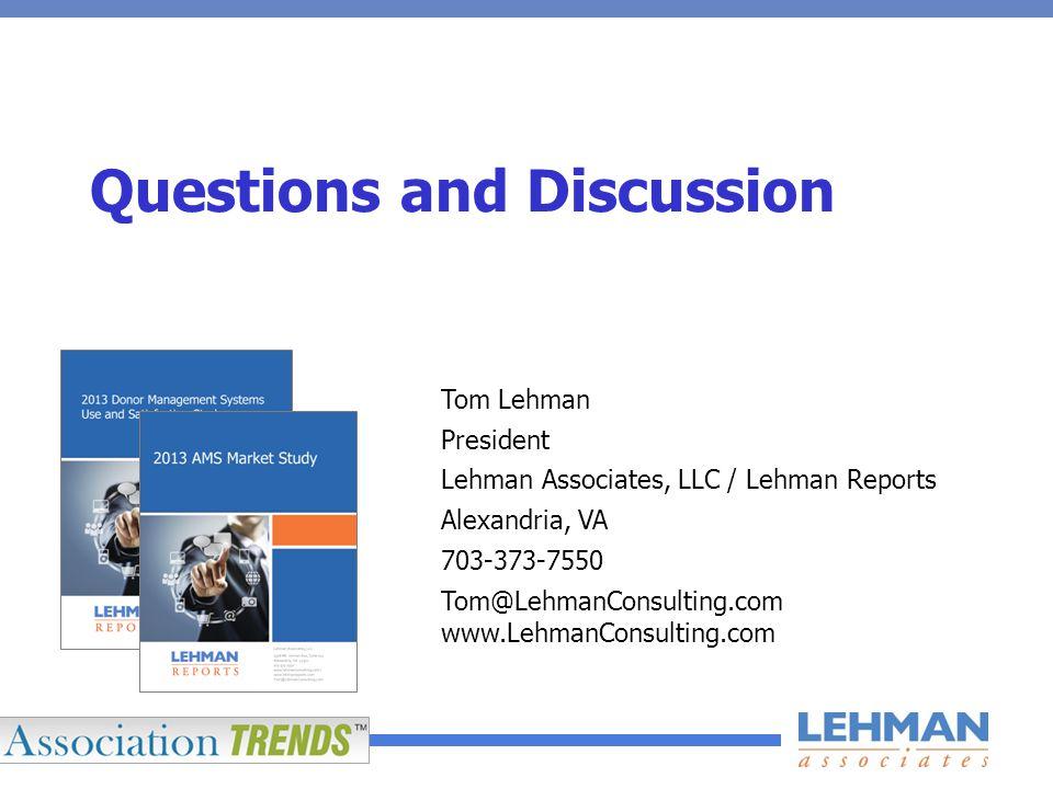 Questions and Discussion Tom Lehman President Lehman Associates, LLC / Lehman Reports Alexandria, VA 703-373-7550 Tom@LehmanConsulting.com www.LehmanConsulting.com