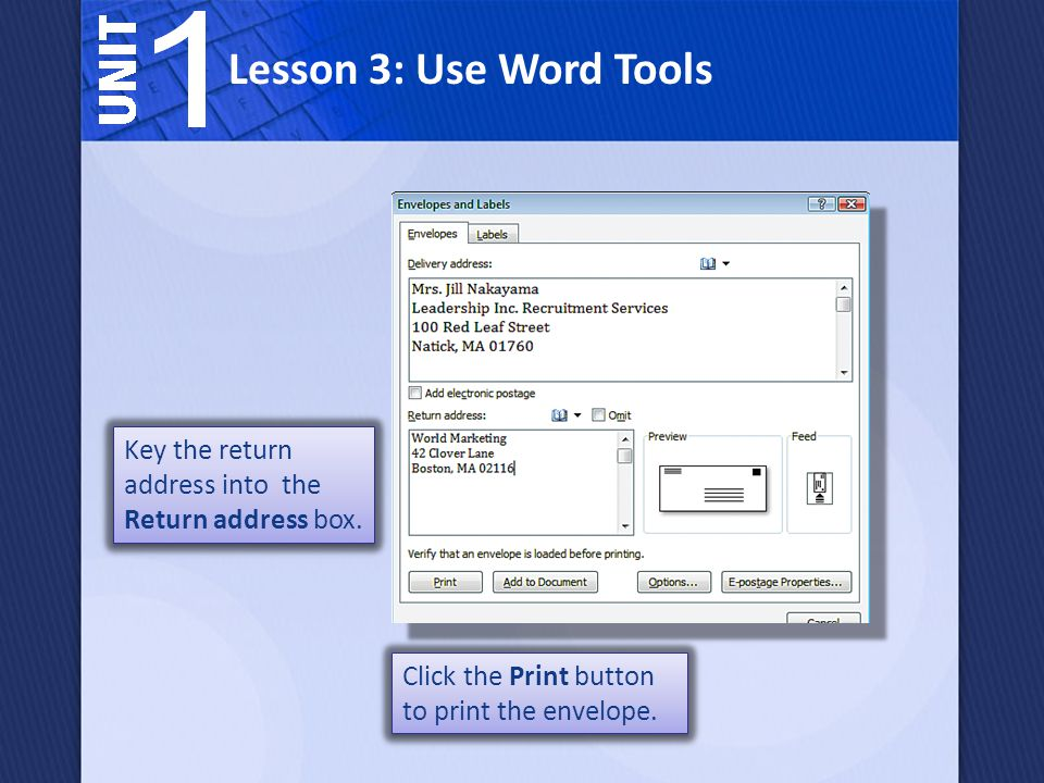 Key the return address into the Return address box. Click the Print button to print the envelope. Lesson 3: Use Word Tools