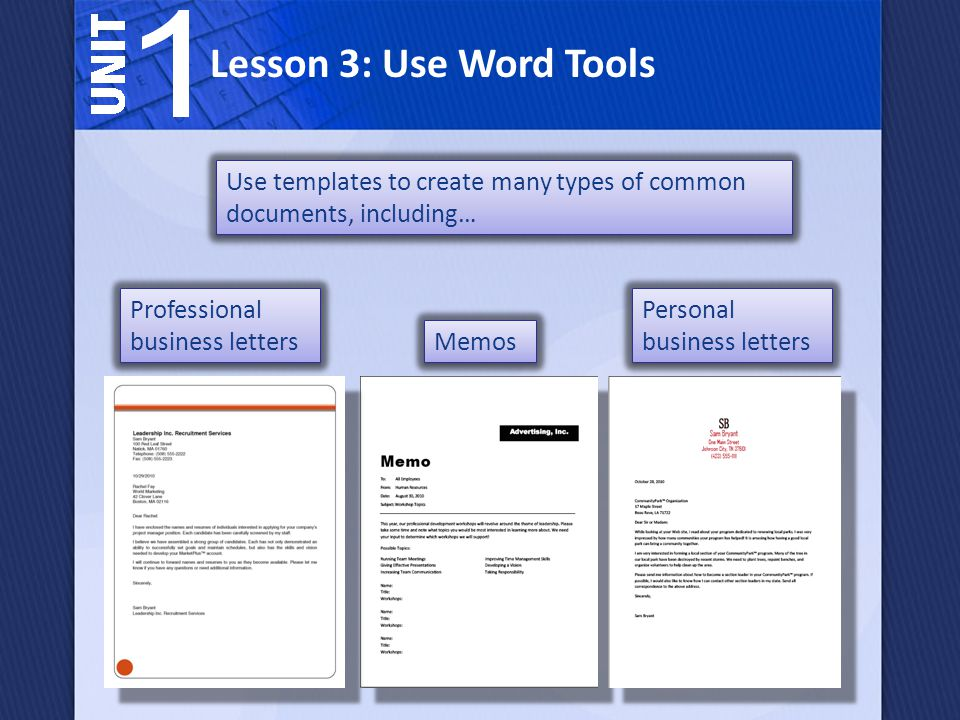 Lesson 3: Use Word Tools Use templates to create many types of common documents, including… Professional business letters Memos Personal business lett
