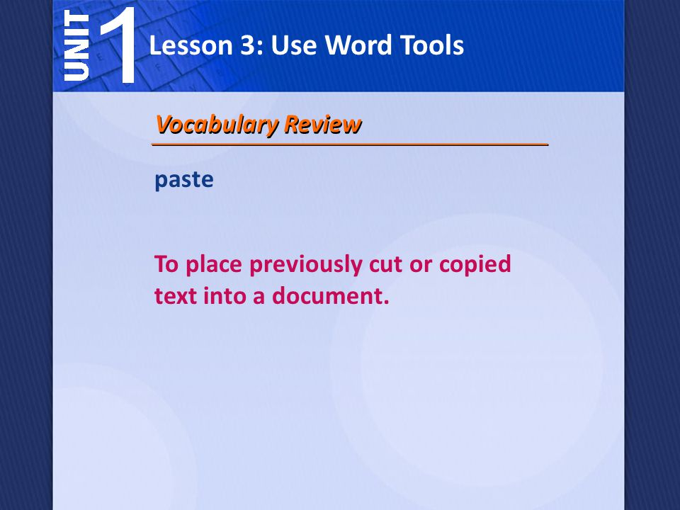 paste To place previously cut or copied text into a document. Vocabulary Review Lesson 3: Use Word Tools