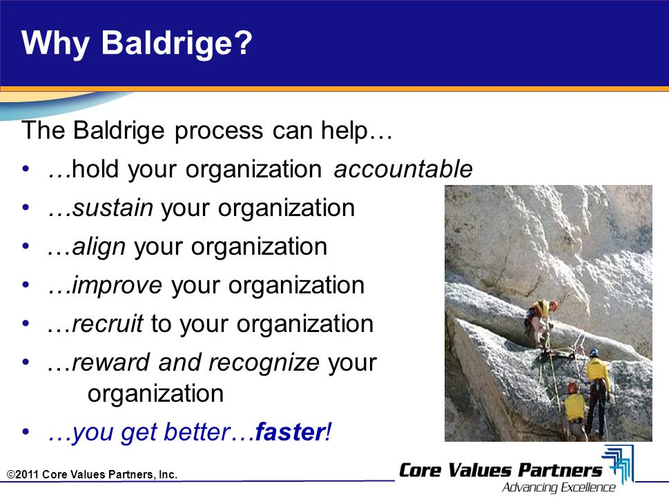 ©2011 Core Values Partners, Inc. Why Baldrige.