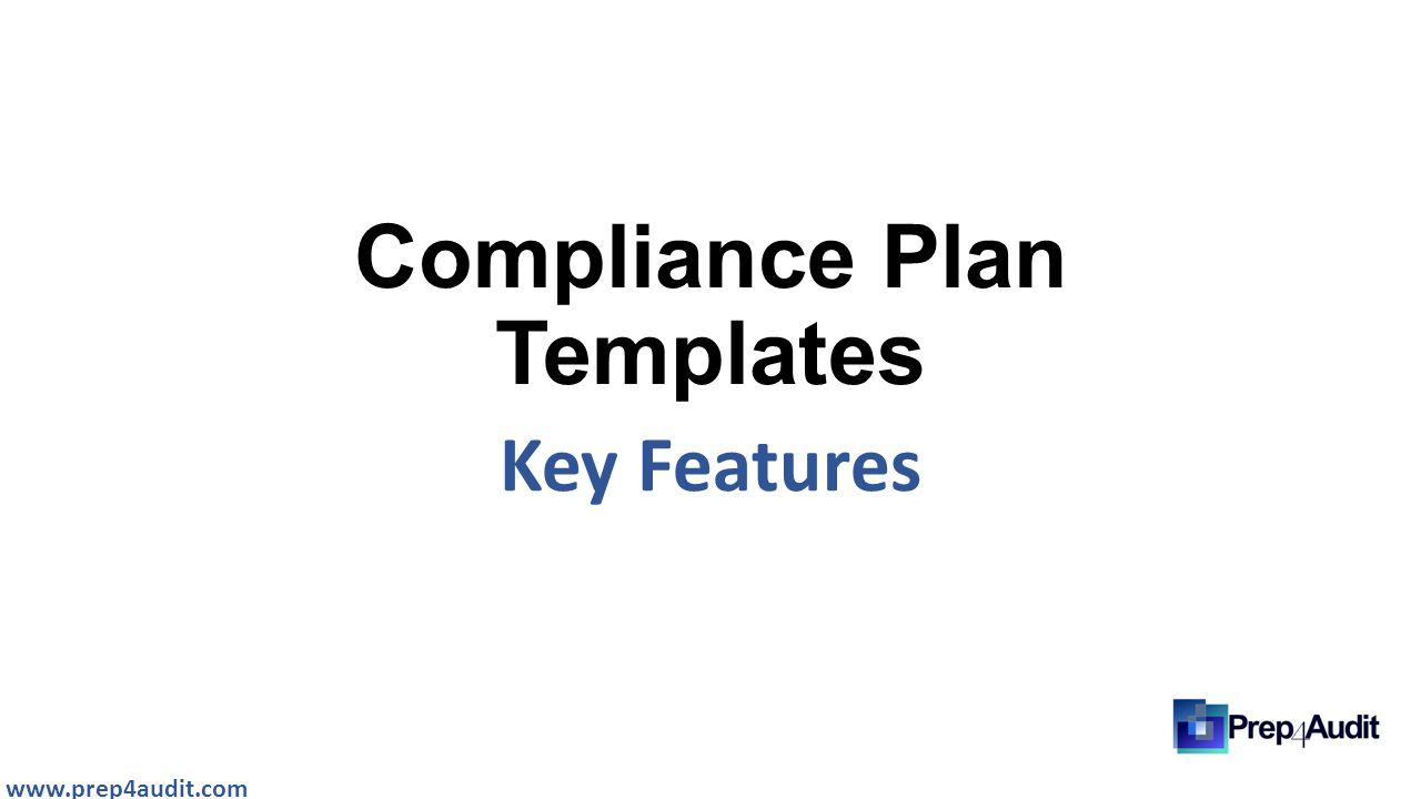 Compliance Plan Templates Key Features www.prep4audit.com