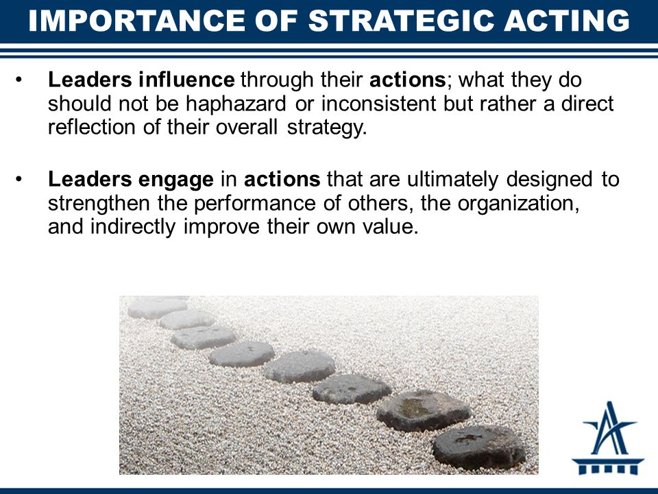 Leaders influence through their actions; what they do should not be haphazard or inconsistent but rather a direct reflection of their overall strategy