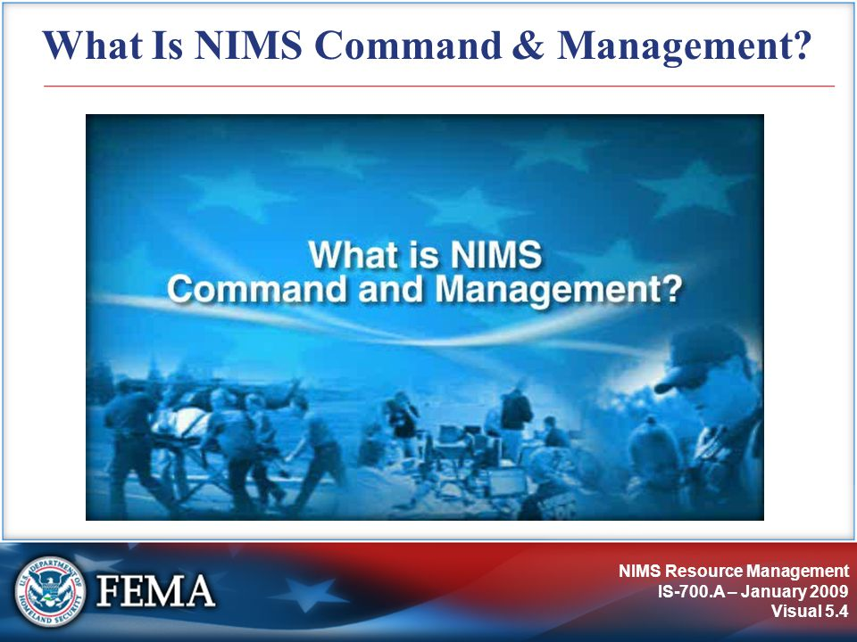NIMS Resource Management IS-700.A – January 2009 Visual 5.4 What Is NIMS Command & Management?