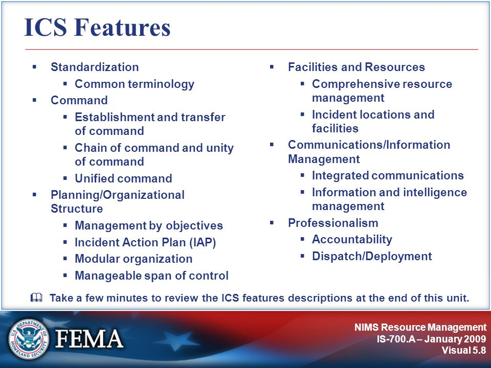 NIMS Resource Management IS-700.A – January 2009 Visual 5.8 ICS Features  Facilities and Resources  Comprehensive resource management  Incident loc