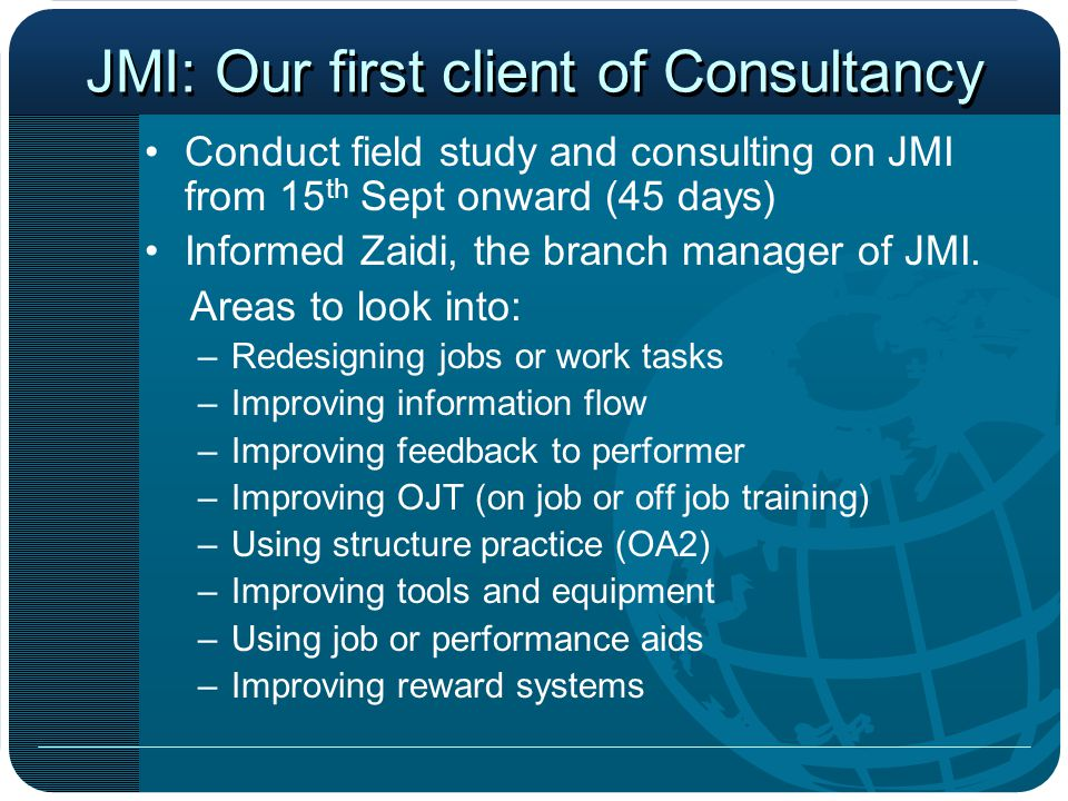 JMI: Our first client of Consultancy Conduct field study and consulting on JMI from 15 th Sept onward (45 days) Informed Zaidi, the branch manager of JMI.