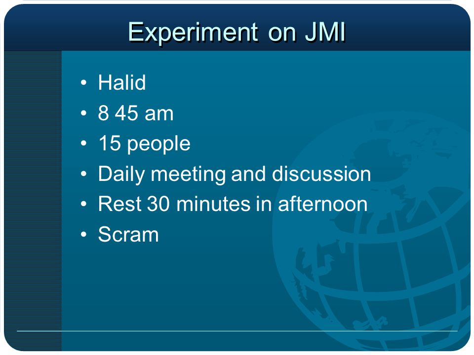 Experiment on JMI Halid 8 45 am 15 people Daily meeting and discussion Rest 30 minutes in afternoon Scram