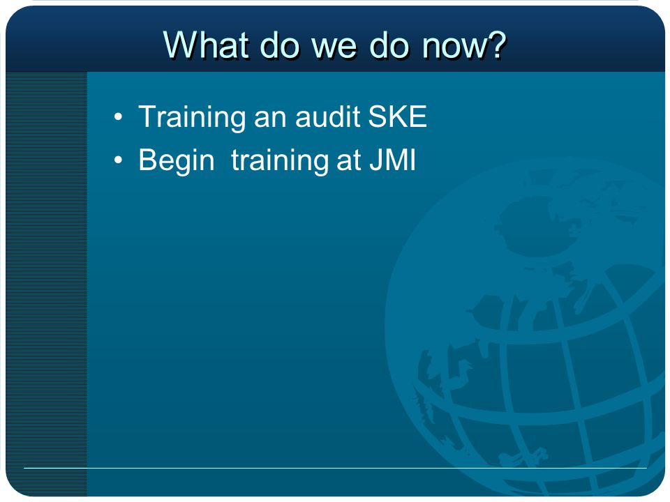What do we do now Training an audit SKE Begin training at JMI