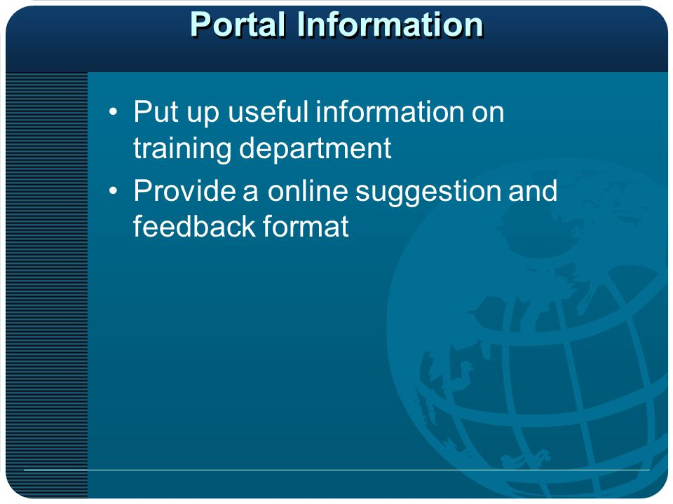 Portal Information Put up useful information on training department Provide a online suggestion and feedback format
