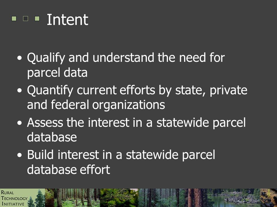 ESRI UC Paper #1472, August 2006 Intent Qualify and understand the need for parcel data Quantify current efforts by state, private and federal organizations Assess the interest in a statewide parcel database Build interest in a statewide parcel database effort