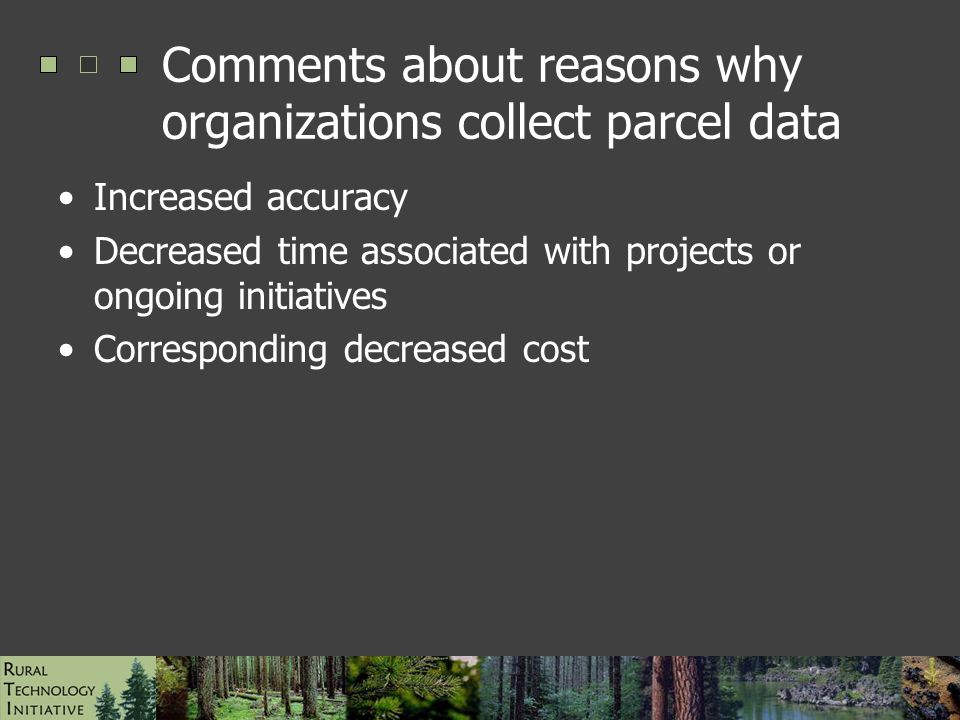ESRI UC Paper #1472, August 2006 Comments about reasons why organizations collect parcel data Increased accuracy Decreased time associated with projects or ongoing initiatives Corresponding decreased cost