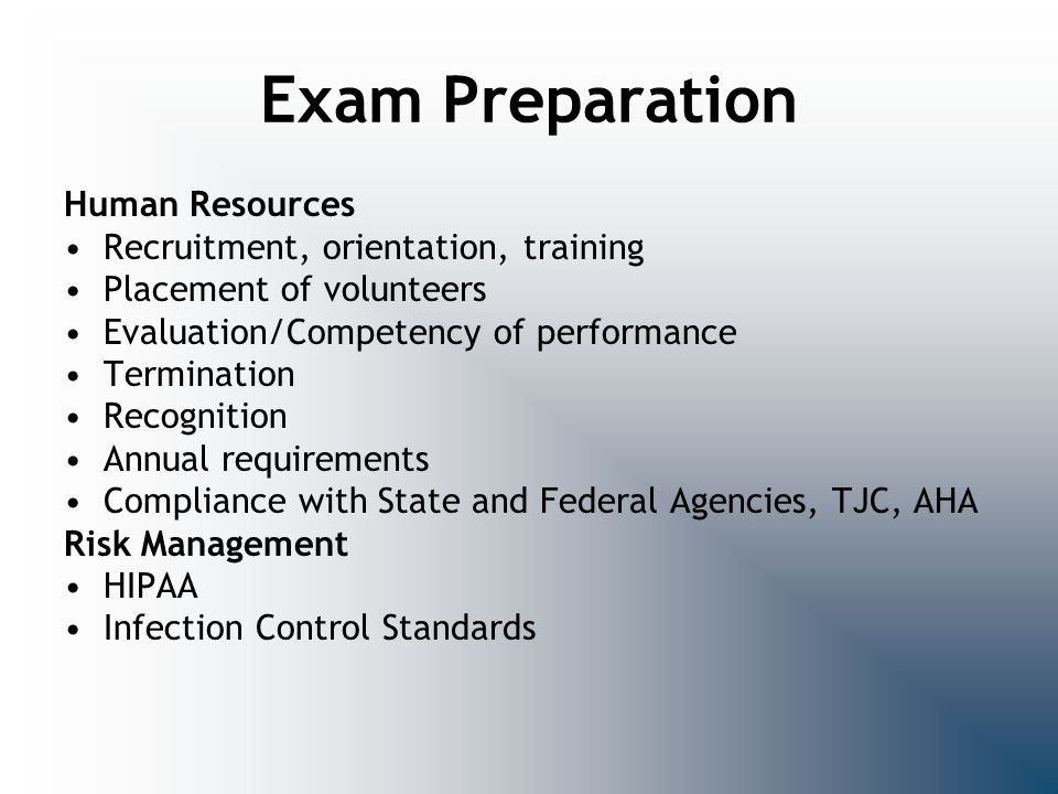 Exam Preparation Human Resources Recruitment, orientation, training Placement of volunteers Evaluation/Competency of performance Termination Recogniti