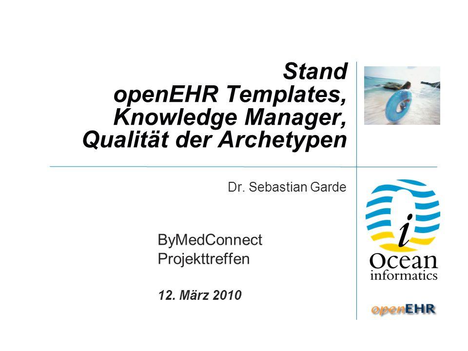 © Ocean Informatics 2009 Templates Bis jetzt: OET – keine offizielle openEHR Spezifikation Jetzt: Basiert auf ADL 1.5 Operational Template = Verbindung zw.