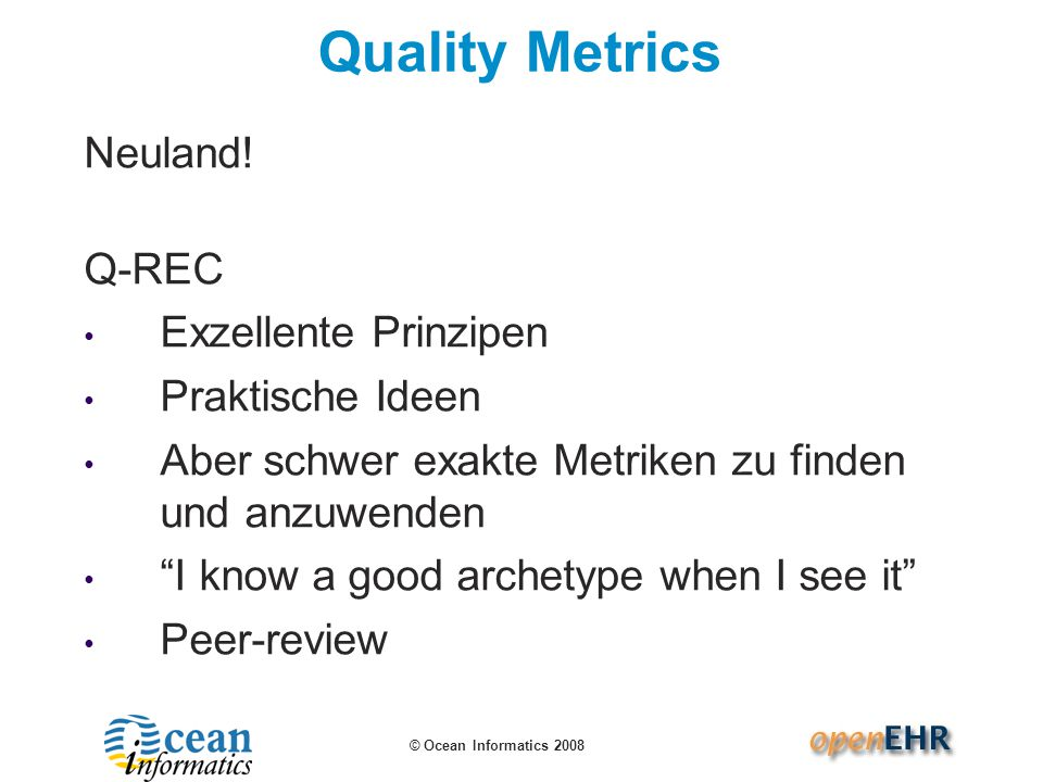 © Ocean Informatics 2009 Qualtität von Archetypen Understanding the content quality of an archetype does require very specific domain knowledge e.g.