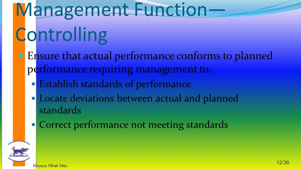 Khusus Mbak Mey 12/36 Ensure that actual performance conforms to planned performance requiring management to: Establish standards of performance Locat