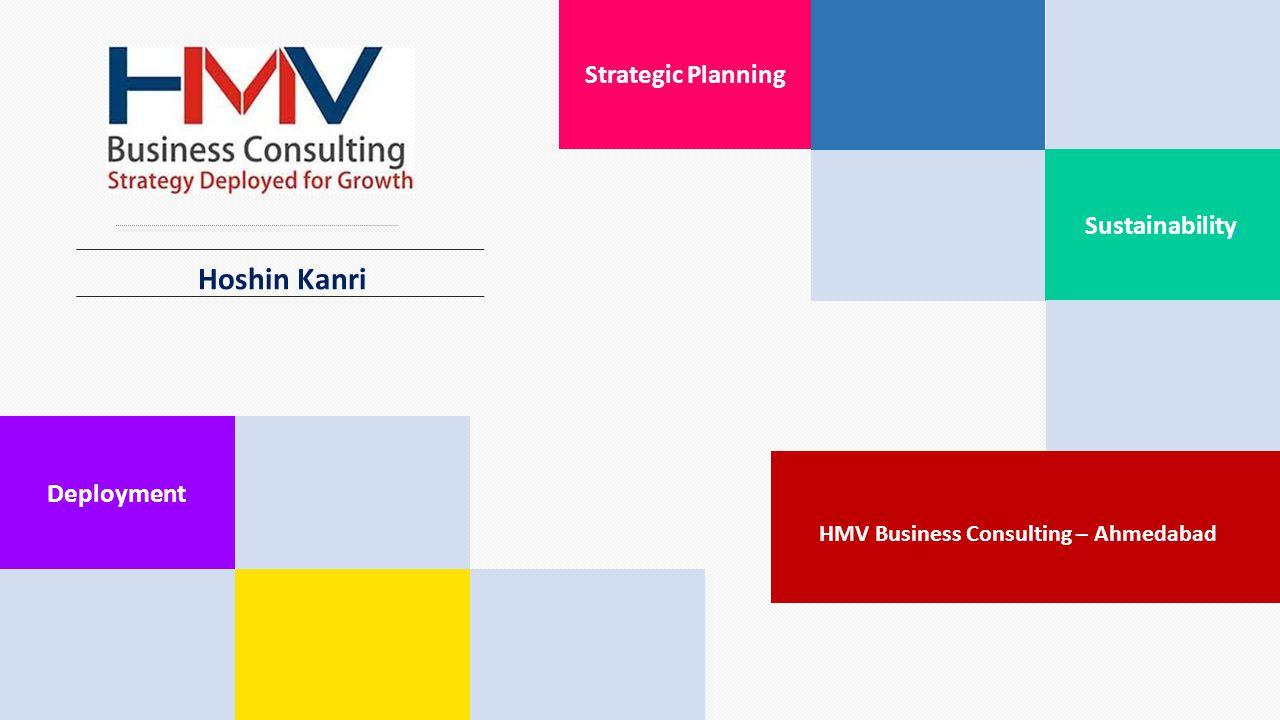Hoshin Kanri Strategic Planning Sustainability. Deployment HMV Business Consulting – Ahmedabad