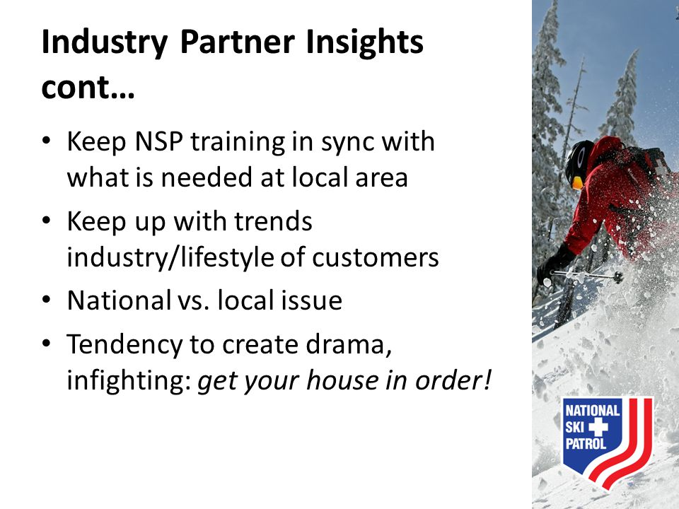 Industry Partner Insights cont… Keep NSP training in sync with what is needed at local area Keep up with trends industry/lifestyle of customers Nation
