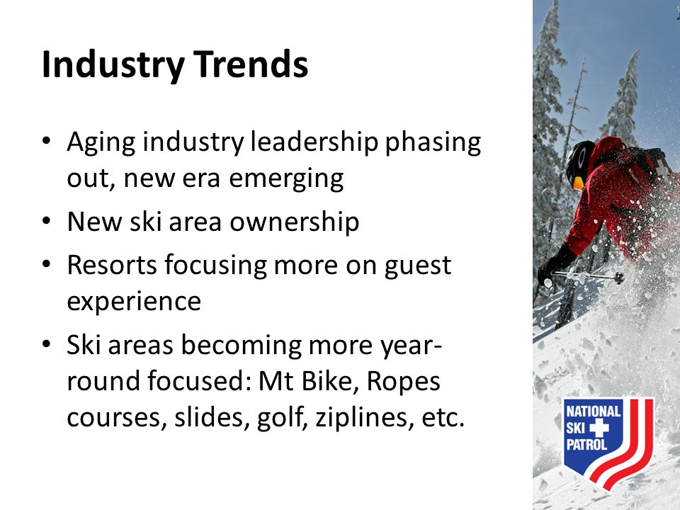Industry Trends Aging industry leadership phasing out, new era emerging New ski area ownership Resorts focusing more on guest experience Ski areas bec