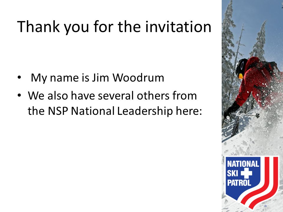 Thank you for the invitation My name is Jim Woodrum We also have several others from the NSP National Leadership here: