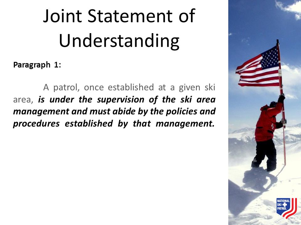 Joint Statement of Understanding Paragraph 1: A patrol, once established at a given ski area, is under the supervision of the ski area management and
