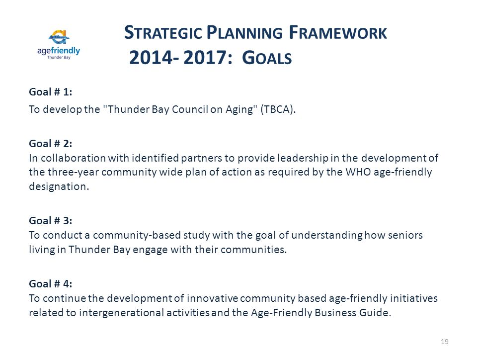 S TRATEGIC P LANNING F RAMEWORK 2014- 2017: G OALS Goal # 1: To develop the Thunder Bay Council on Aging (TBCA).