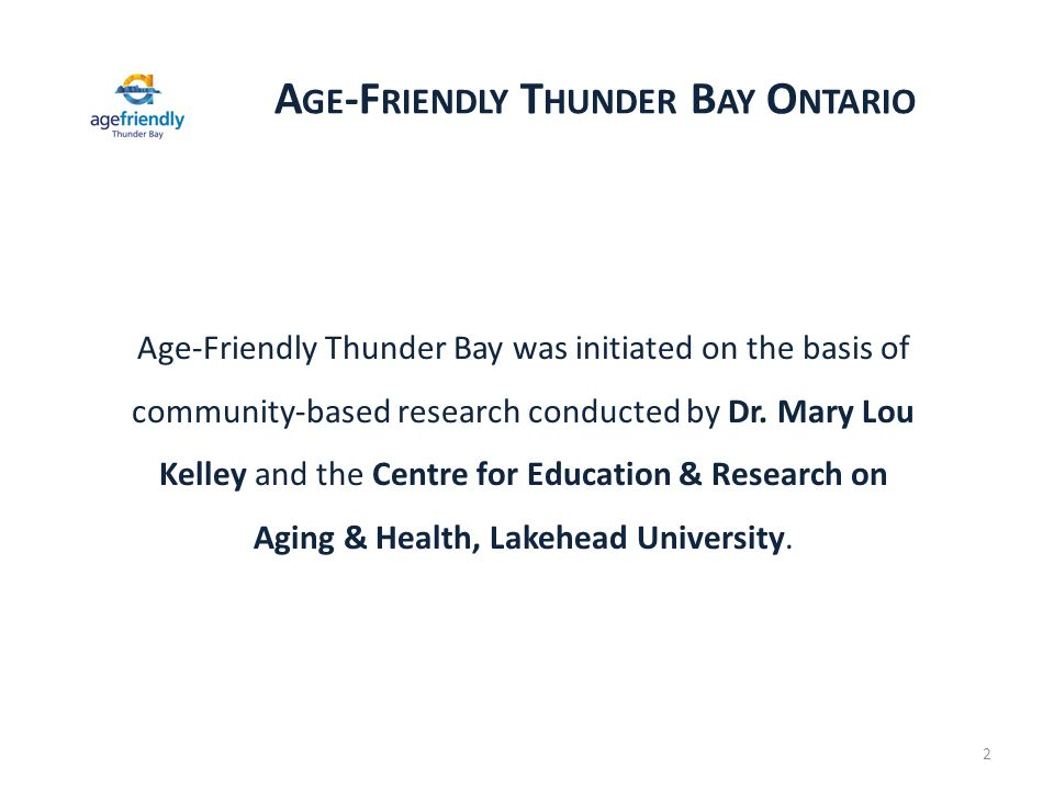 Thunder Bay's Population is Aging The senior population will be: Better educated More financially secure More influential Thunder Bay Seniors will create change – all levels.