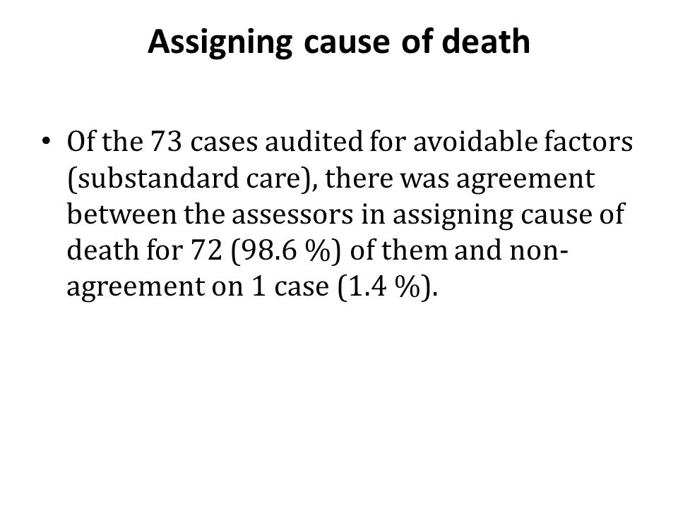 Assigning cause of death Of the 73 cases audited for avoidable factors (substandard care), there was agreement between the assessors in assigning caus